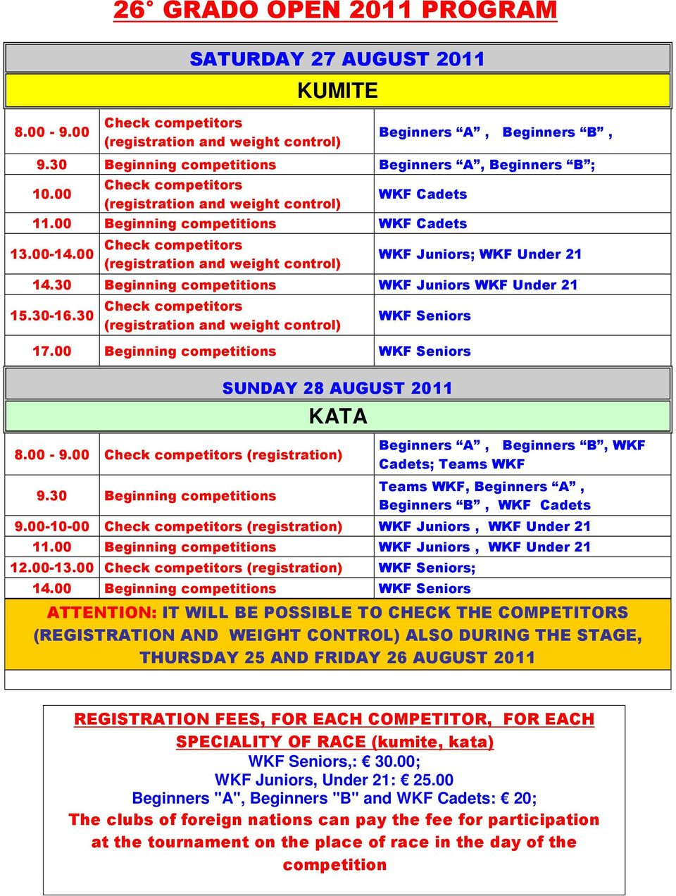 00 Beginning competitions WKF Seniors SUNDAY 28 AUGUST 2011 KATA 8.00-9.00 (registration) 9.