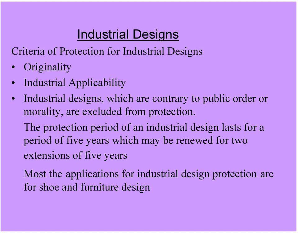 The protection period of an industrial design lasts for a period of five years which may be renewed for