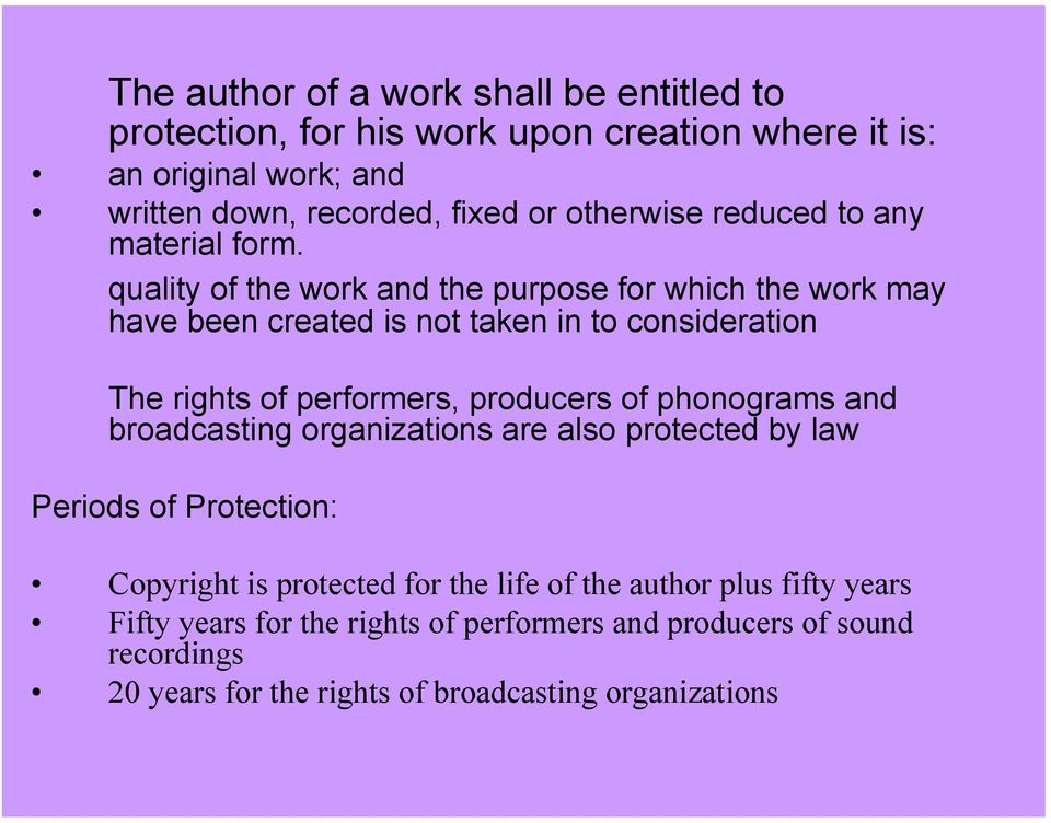quality of the work and the purpose for which the work may have been created is not taken in to consideration The rights of performers, producers of