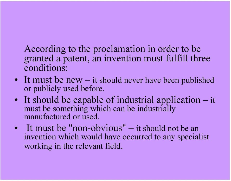 It should be capable of industrial application it must be something which can be industrially manufactured