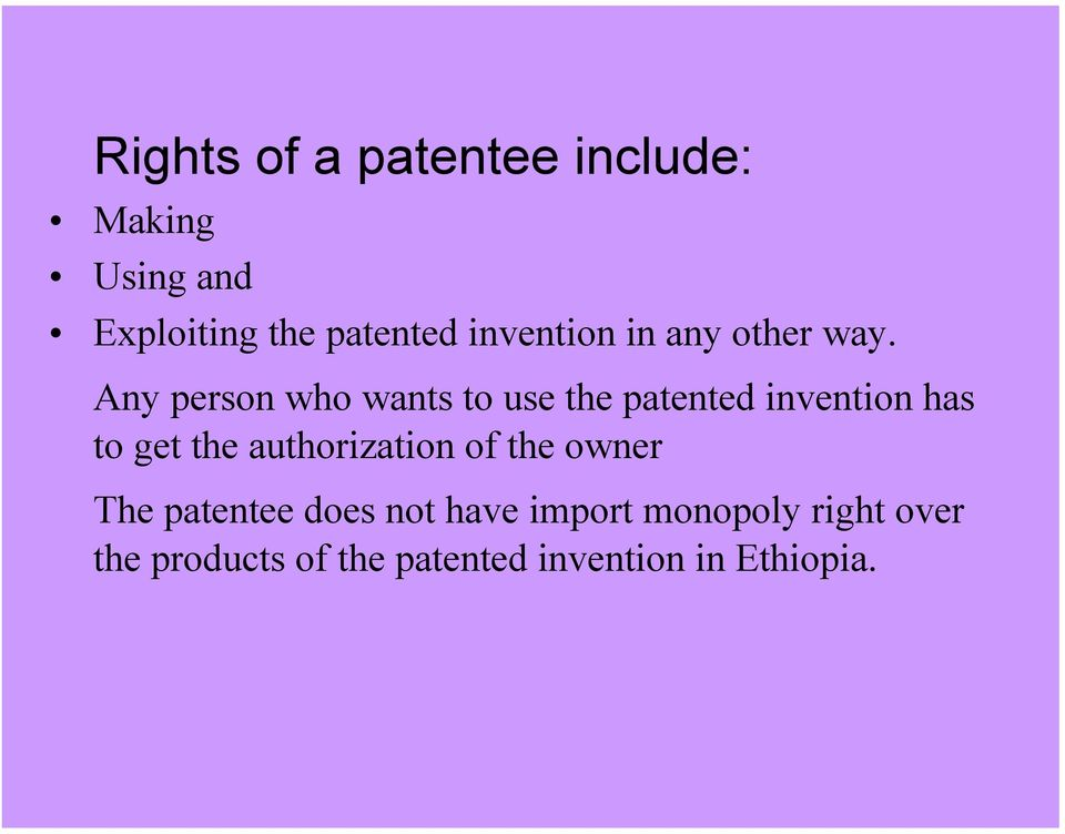 Any person who wants to use the patented invention has to get the