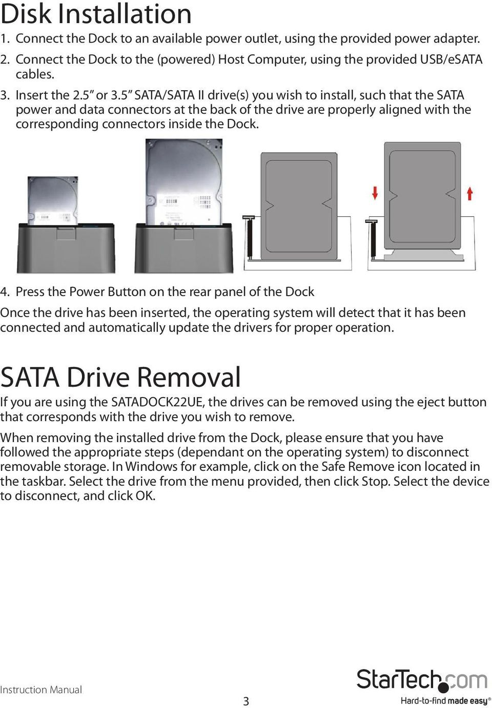 5 SATA/SATA II drive(s) you wish to install, such that the SATA power and data connectors at the back of the drive are properly aligned with the corresponding connectors inside the Dock. 4.
