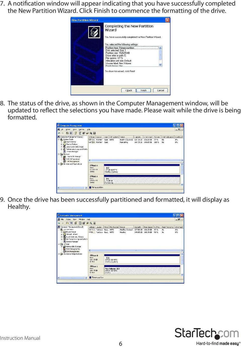 The status of the drive, as shown in the Computer Management window, will be updated to reflect the