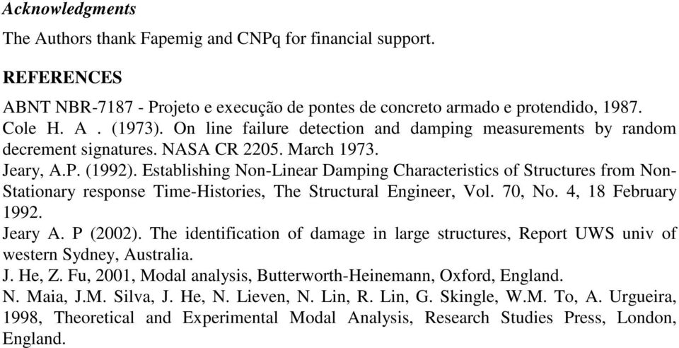 Establishing Non-Linear Damping Characteristics of Structures from Non- Stationary response Time-Histories, The Structural Engineer, Vol. 70, No. 4, 18 February 1992. Jeary A. P (2002).