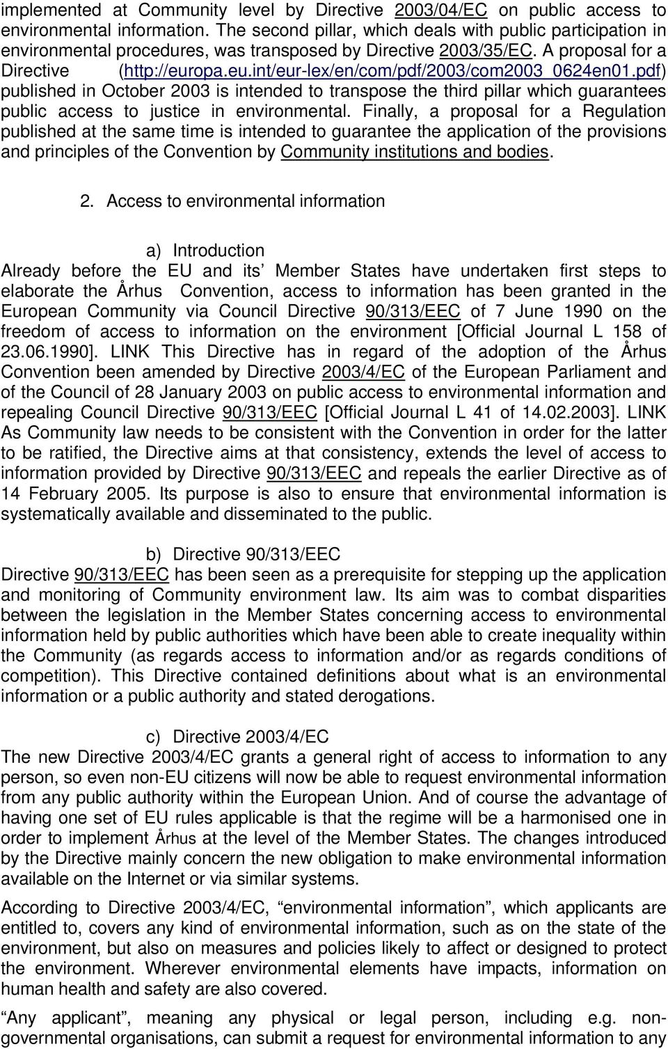 opa.eu.int/eur-lex/en/com/pdf/2003/com2003_0624en01.pdf) published in October 2003 is intended to transpose the third pillar which guarantees public access to justice in environmental.