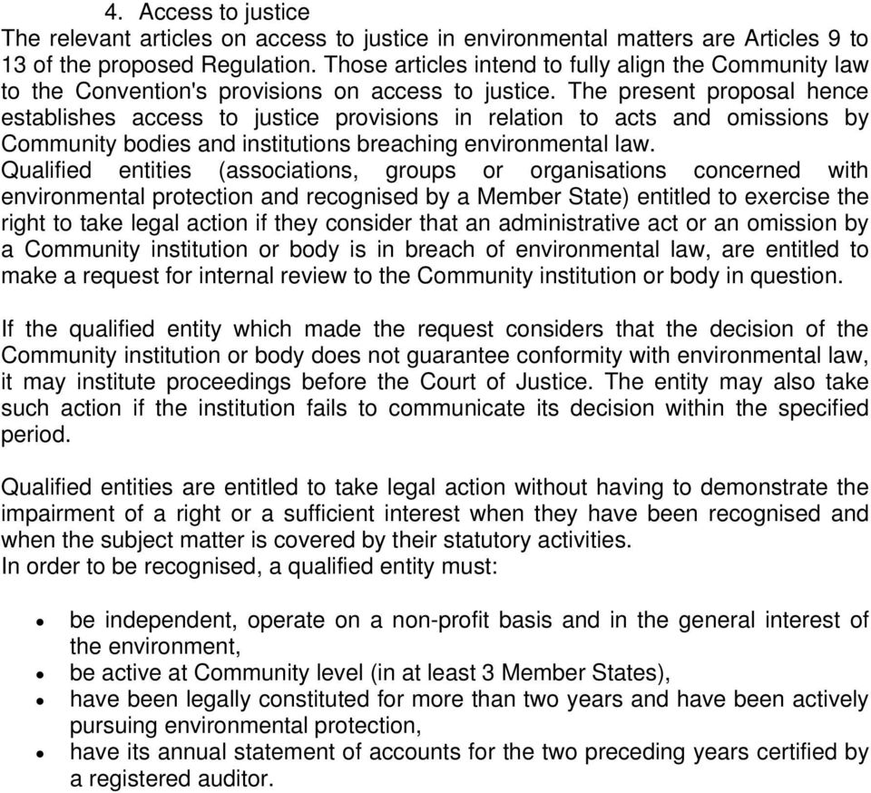 The present proposal hence establishes access to justice provisions in relation to acts and omissions by Community bodies and institutions breaching environmental law.