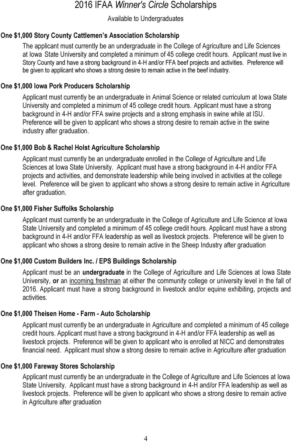 One $1,000 Iowa Pork Producers Scholarship Applicant must currently be an undergraduate in Animal Science or related curriculum at Iowa State University and completed a minimum of 45 college credit