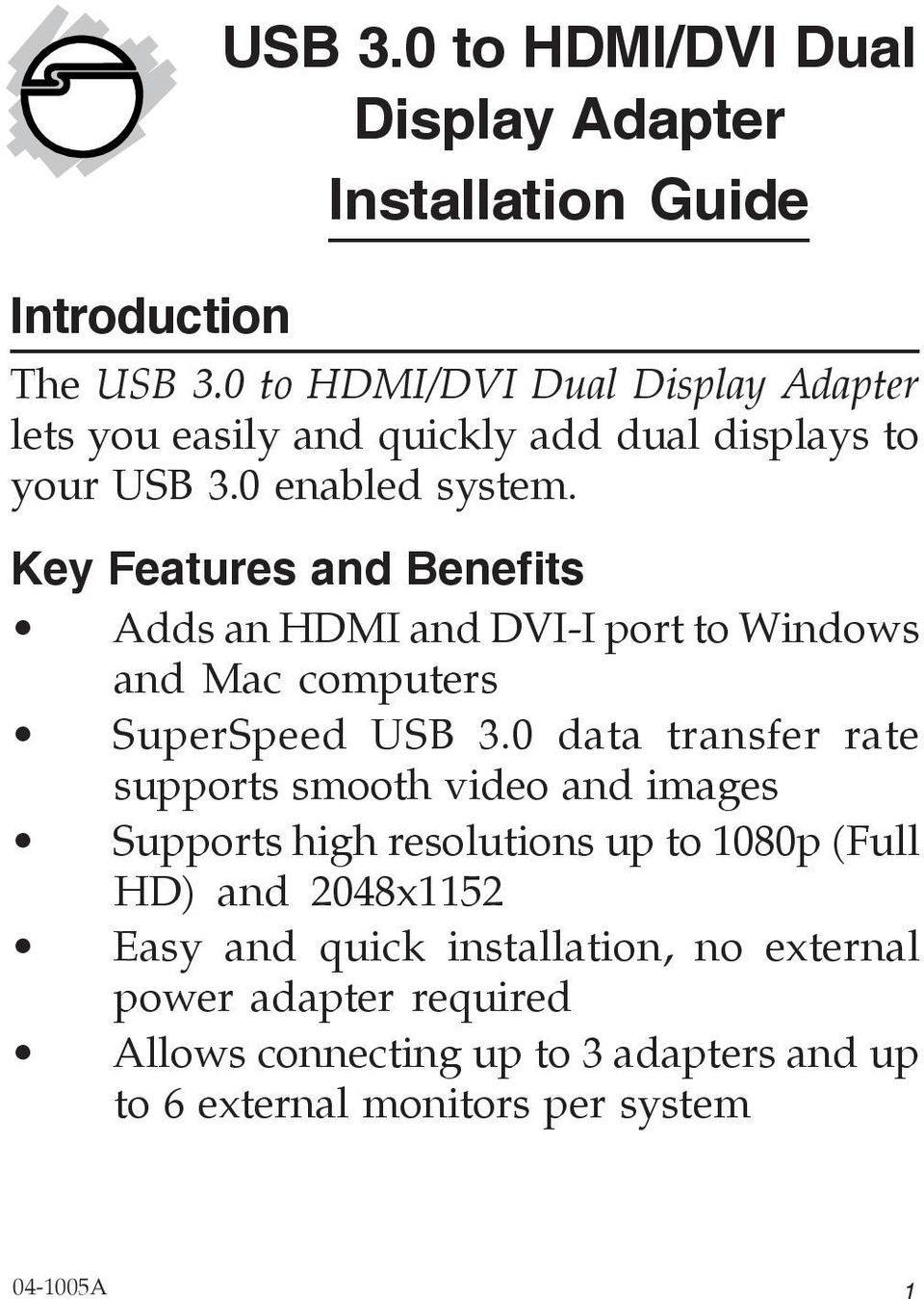 Key Features and Benefits Adds an HDMI and DVI-I port to Windows and Mac computers SuperSpeed USB 3.