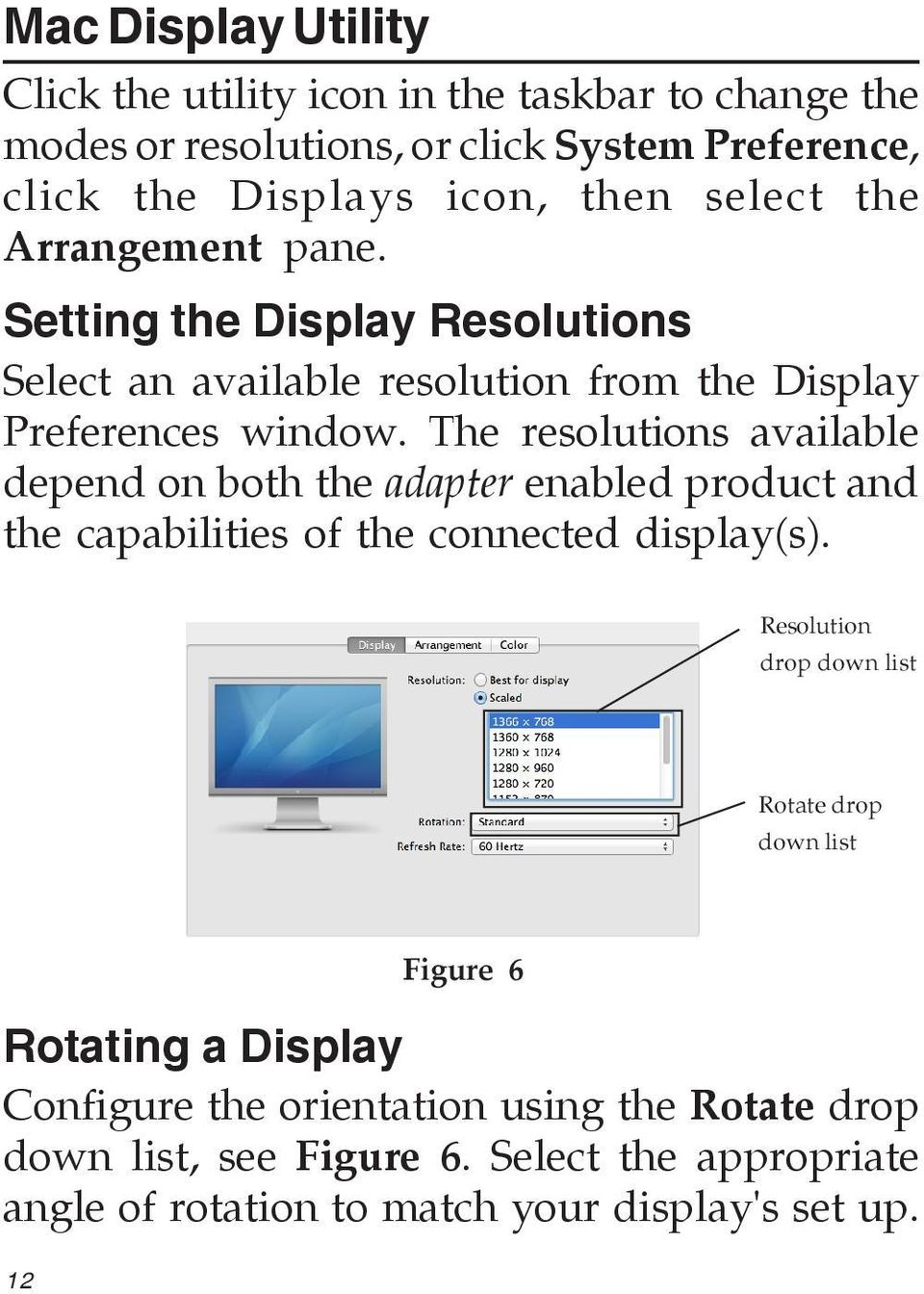 The resolutions available depend on both the adapter enabled product and the capabilities of the connected display(s).