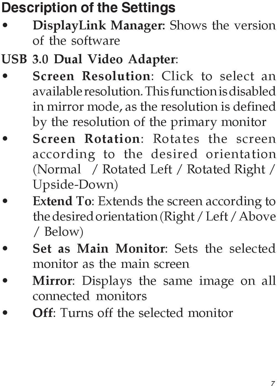 This function is disabled in mirror mode, as the resolution is defined by the resolution of the primary monitor Screen Rotation: Rotates the screen according to the
