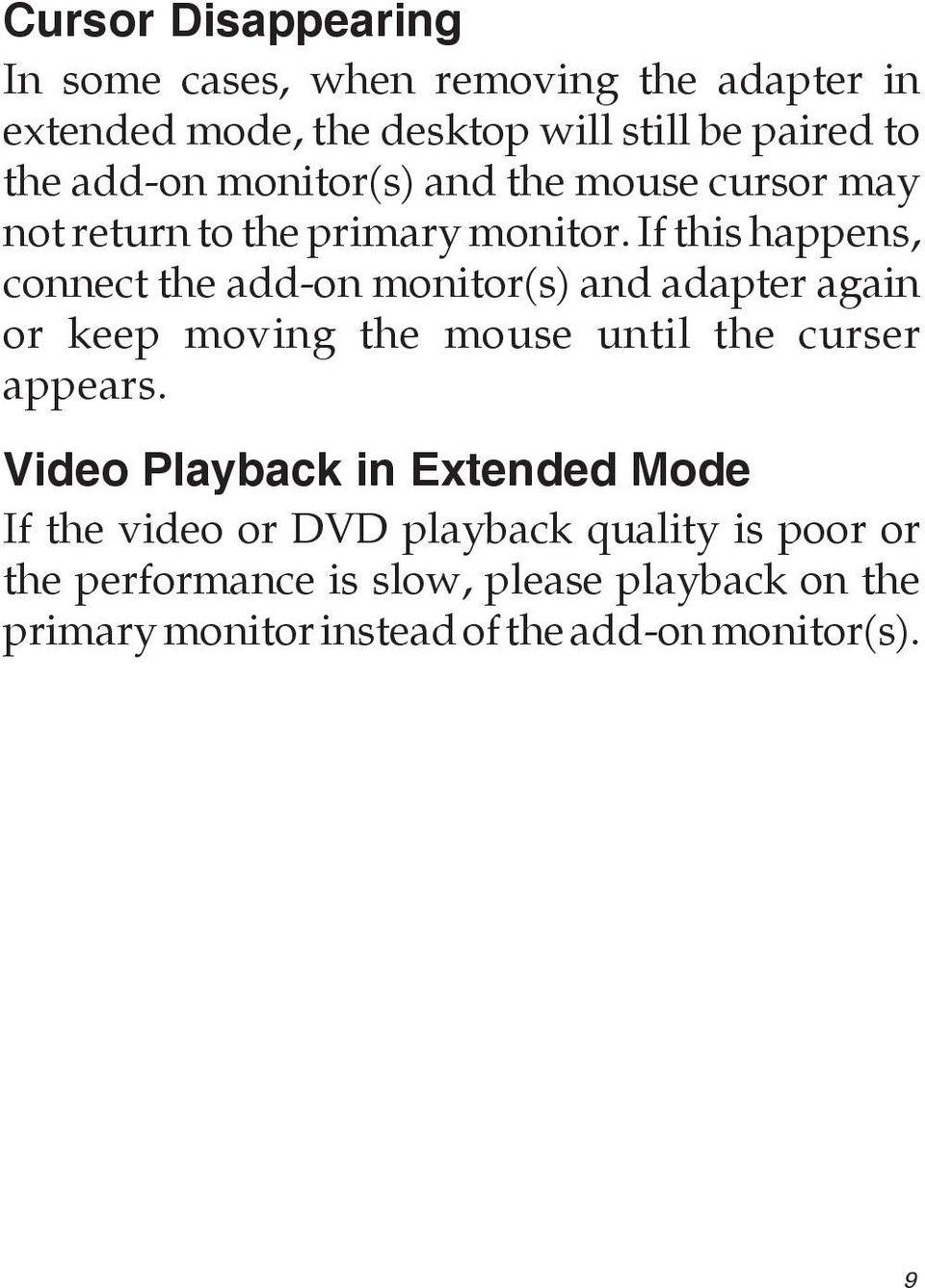 If this happens, connect the add-on monitor(s) and adapter again or keep moving the mouse until the curser appears.