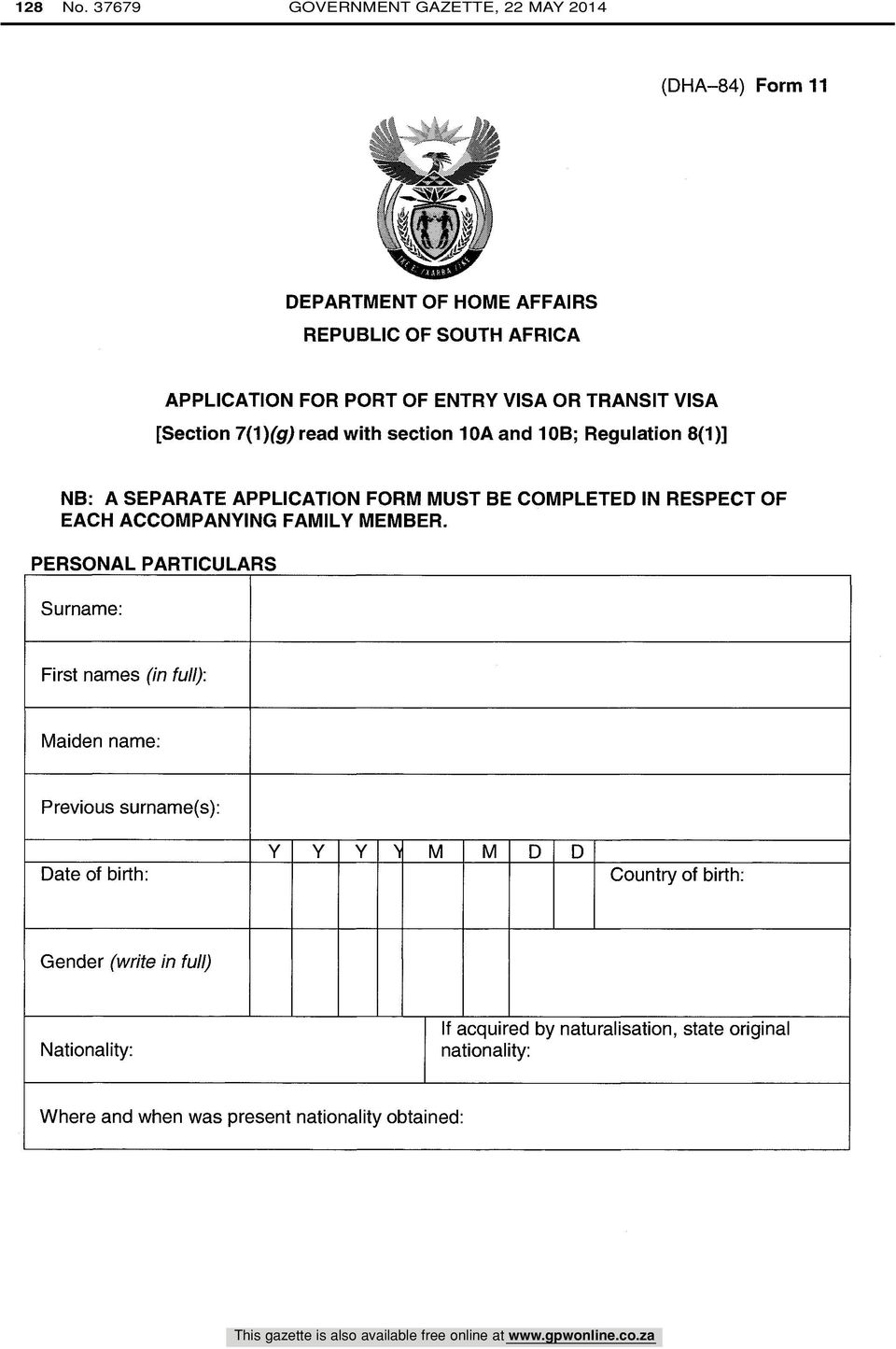 TRANSIT VISA [Section 7(1)(g) read with section 10A and 10B; Regulation 8(1)] NB: A SEPARATE APPLICATION FORM MUST BE COMPLETED IN RESPECT OF EACH