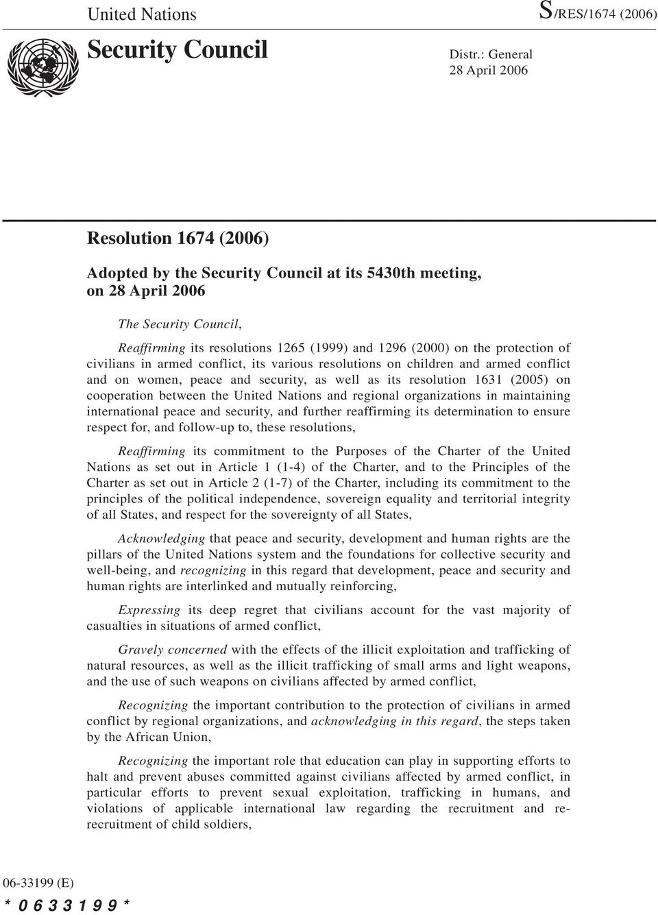 the protection of civilians in armed conflict, its various resolutions on children and armed conflict and on women, peace and security, as well as its resolution 1631 (2005) on cooperation between