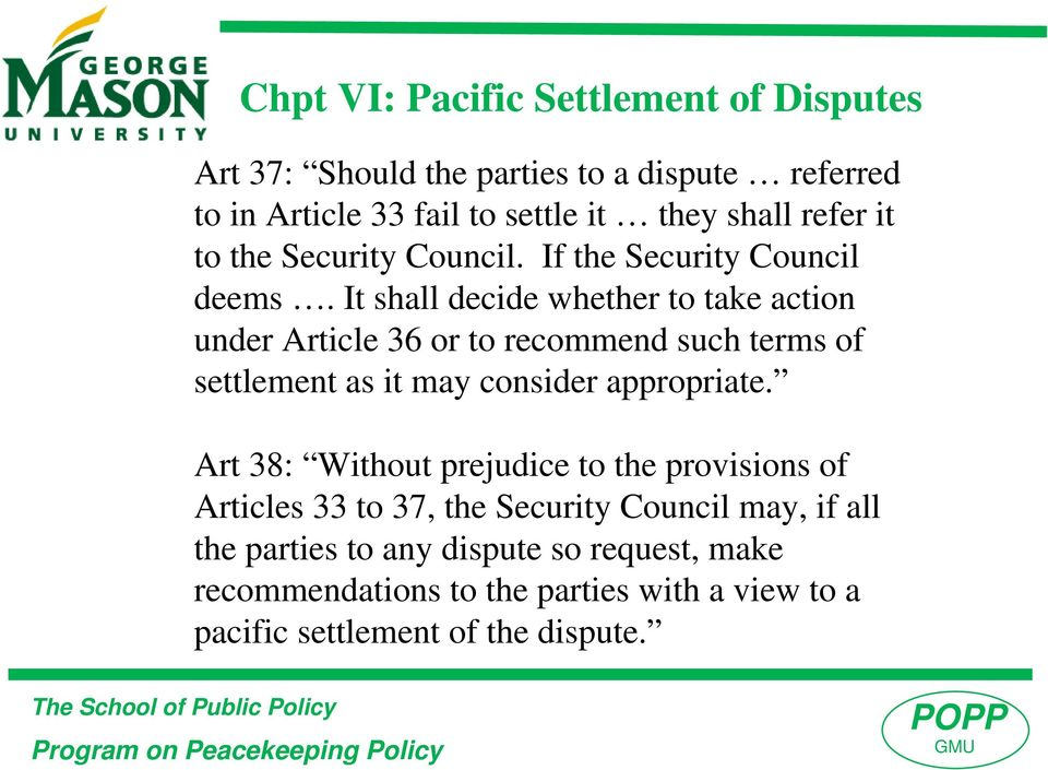 It shall decide whether to take action under Article 36 or to recommend such terms of settlement as it may consider appropriate.