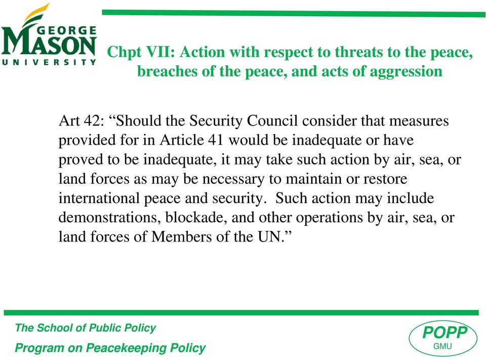 may take such action by air, sea, or land forces as may be necessary to maintain or restore international peace and