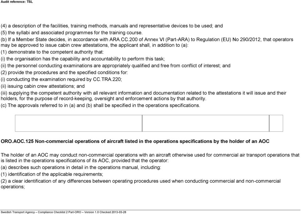 200 of Annex VI (Part-ARA) to Regulation (EU) No 290/2012, that operators may be approved to issue cabin crew attestations, the applicant shall, in addition to (a): (1) demonstrate to the competent