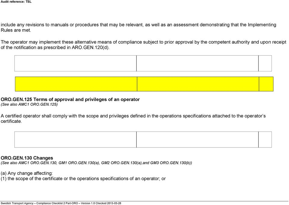 120(d). ORO.GEN.125 Terms of approval and privileges of an operator (See also AMC1 ORO.GEN.125) A certified operator shall comply with the scope and privileges defined in the operations specifications attached to the operator s certificate.
