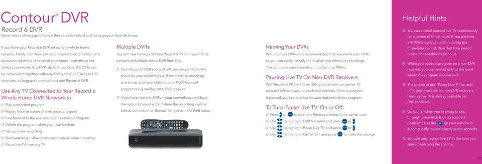 Up to three Record 6 DVRs can be networked together with any combination of DVRs or HD receivers, as long as there is at least one Record 6 DVR.