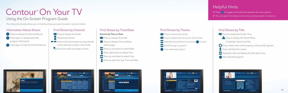 Information About Shows Find Shows by Channel Find Shows by Time/Date Find Shows by Theme Find Shows by Title Press to display the Channel Banner Press to display the Guide Browse by Time or Date