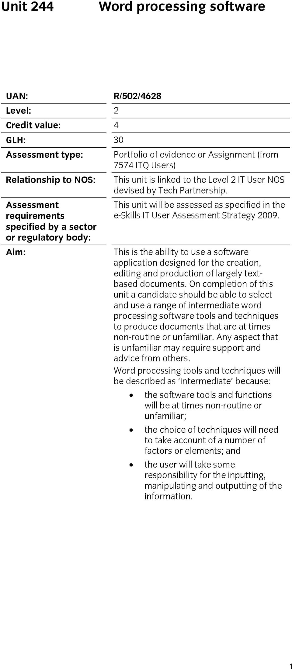 This unit will be assessed as specified in the e-skills IT User Assessment Strategy 2009.