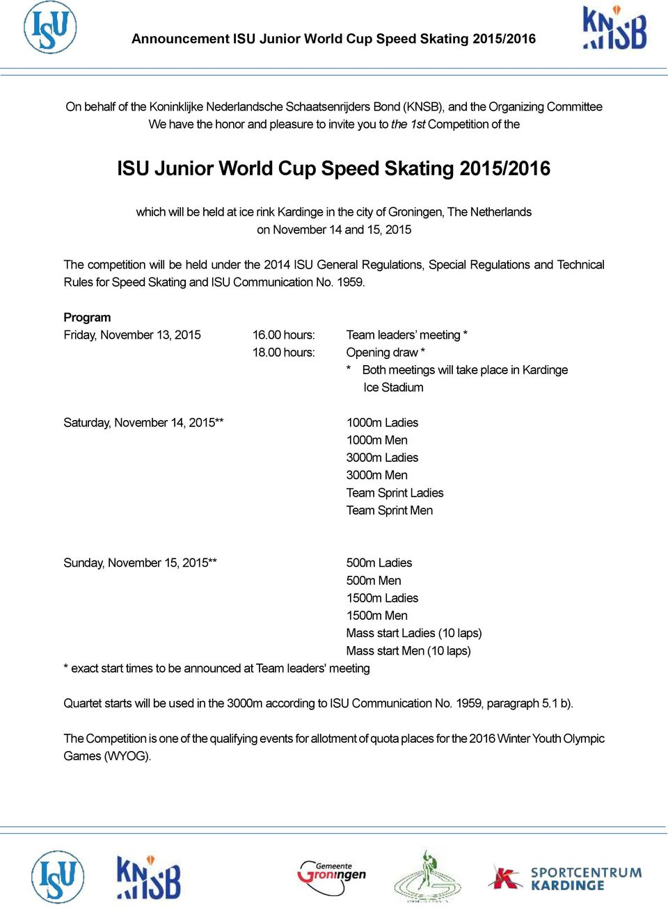 Regulations, Special Regulations and Technical Rules for Speed Skating and ISU Communication No. 1959. Program Friday, November 13, 2015 16.00 hours: Team leaders meeting * 18.
