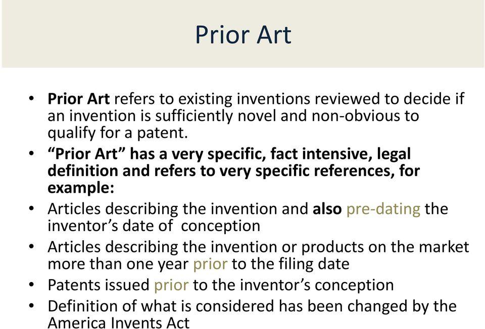 Prior Art has a very specific, fact intensive, legal definition and refers to very specific references, for example: Articles describing the