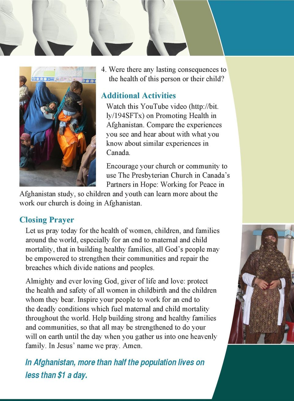 Encourage your church or community to use The Presbyterian Church in Canada s Partners in Hope: Working for Peace in Afghanistan study, so children and youth can learn more about the work our church