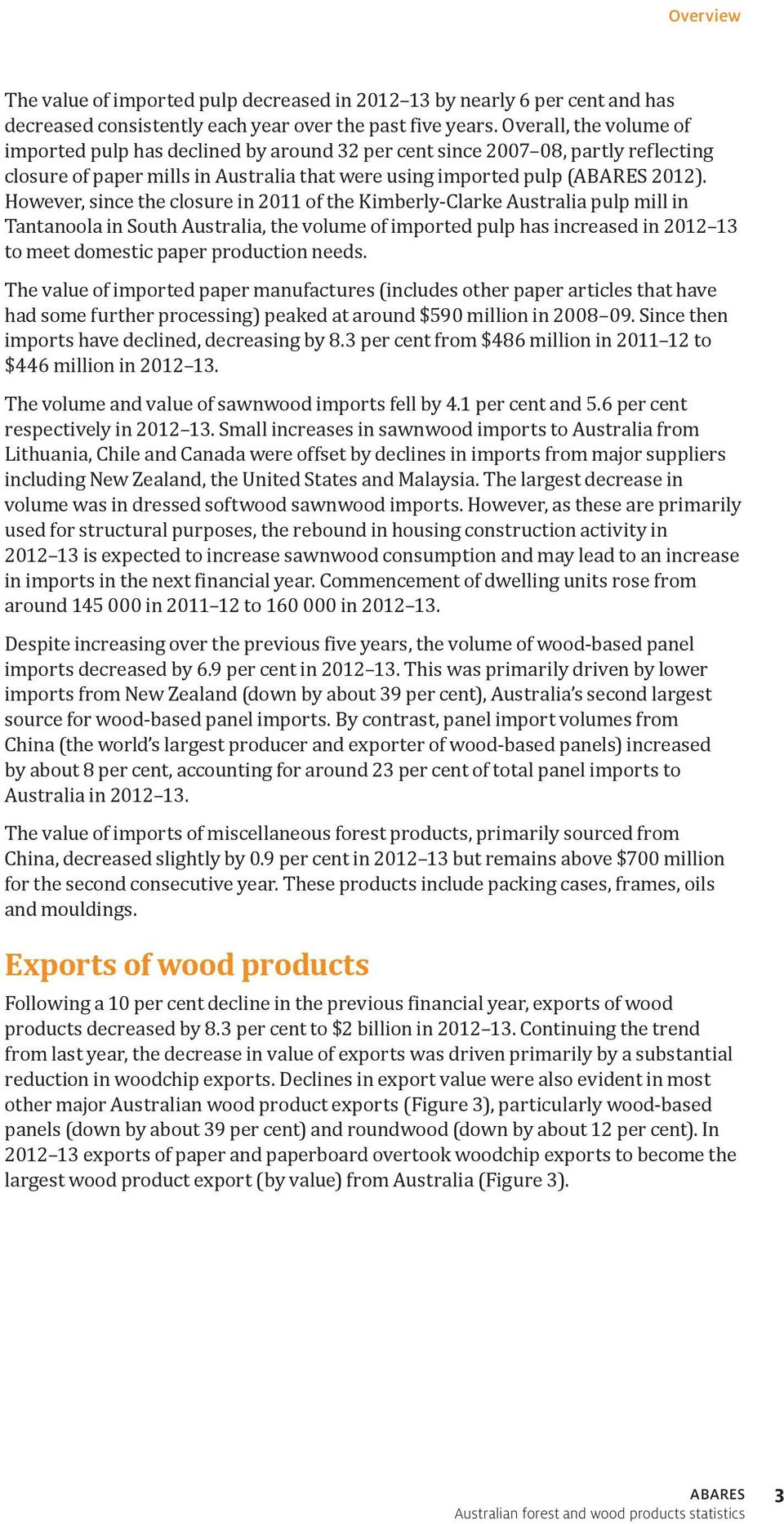 However, since the closure in 2011 of the Kimberly-Clarke Australia pulp mill in Tantanoola in South Australia, the volume of imported pulp has increased in 2012 13 to meet domestic paper production