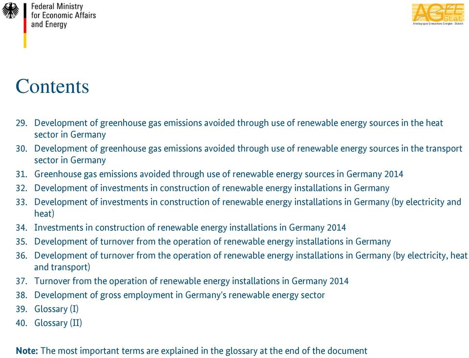 Greenhouse gas emissions avoided through use of renewable energy sources in Germany 2014 32. Development of investments in construction of renewable energy installations in Germany 33.