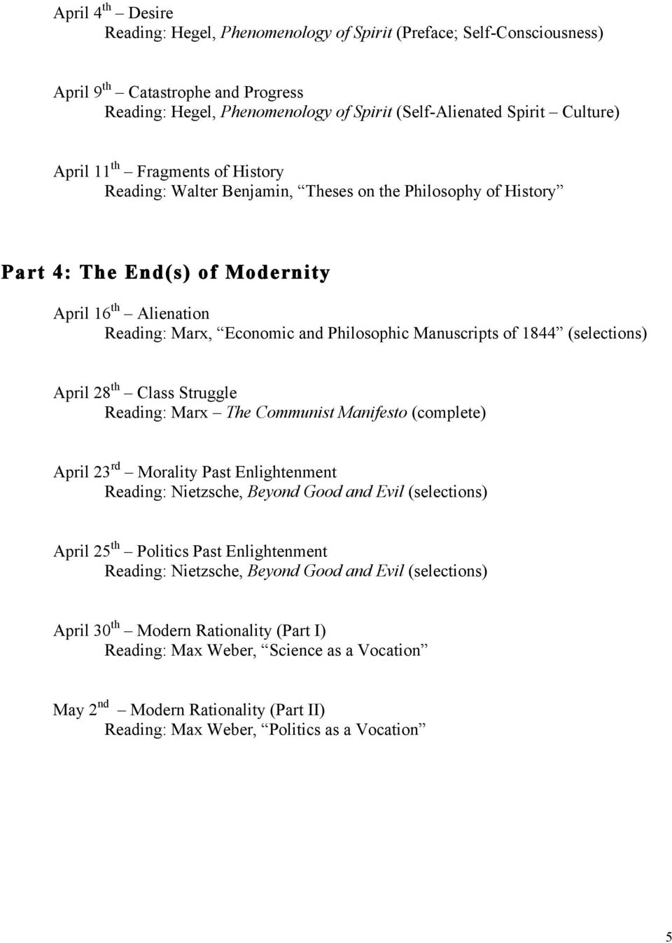 Manuscripts of 1844 (selections) April 28 th Class Struggle Reading: Marx The Communist Manifesto (complete) April 23 rd Morality Past Enlightenment Reading: Nietzsche, Beyond Good and Evil
