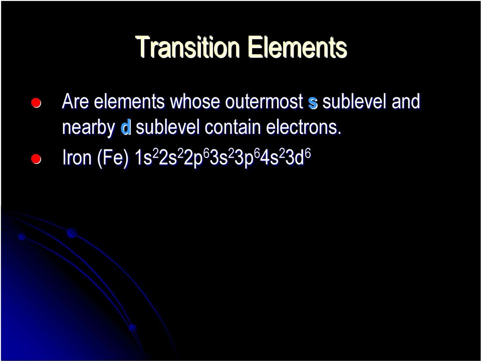 nearby d sublevel contain electrons.