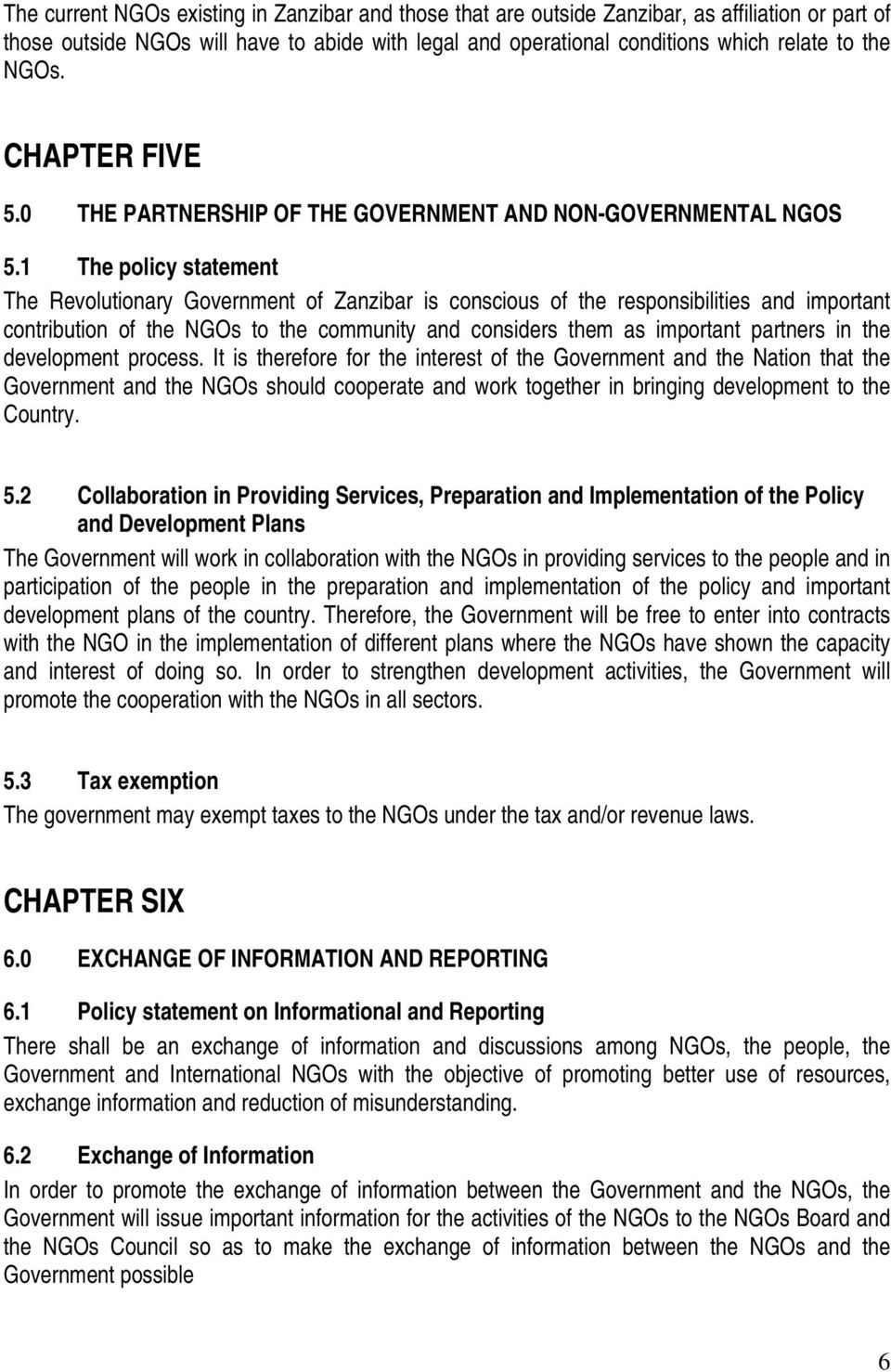 1 The policy statement The Revolutionary Government of Zanzibar is conscious of the responsibilities and important contribution of the NGOs to the community and considers them as important partners