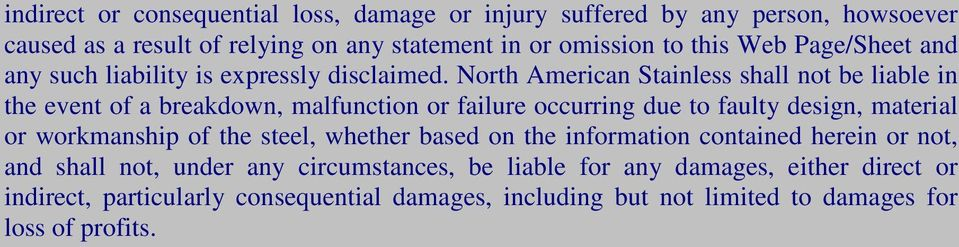 North American Stainless shall not be liable in the event of a breakdown, malfunction or failure occurring due to faulty design, material or workmanship of