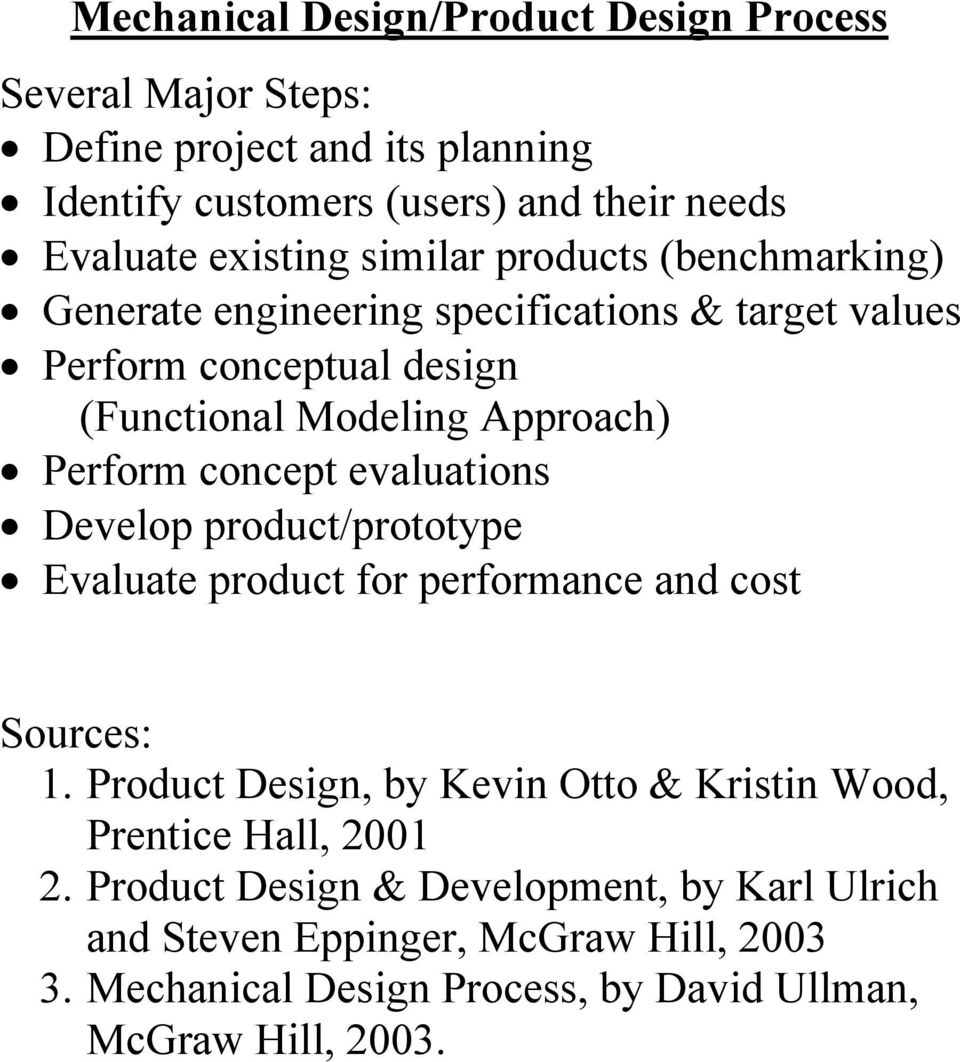 concept evaluations Develop product/prototype Evaluate product for performance and cost Sources: 1.