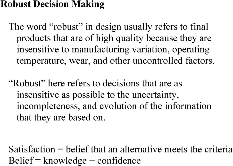 Robust here refers to decisions that are as insensitive as possible to the uncertainty, incompleteness, and evolution