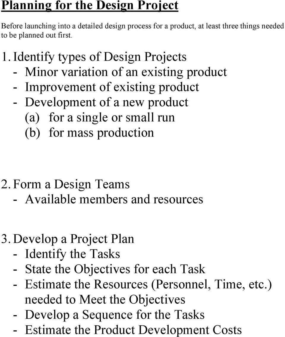small run (b) for mass production 2. Form a Design Teams - Available members and resources 3.