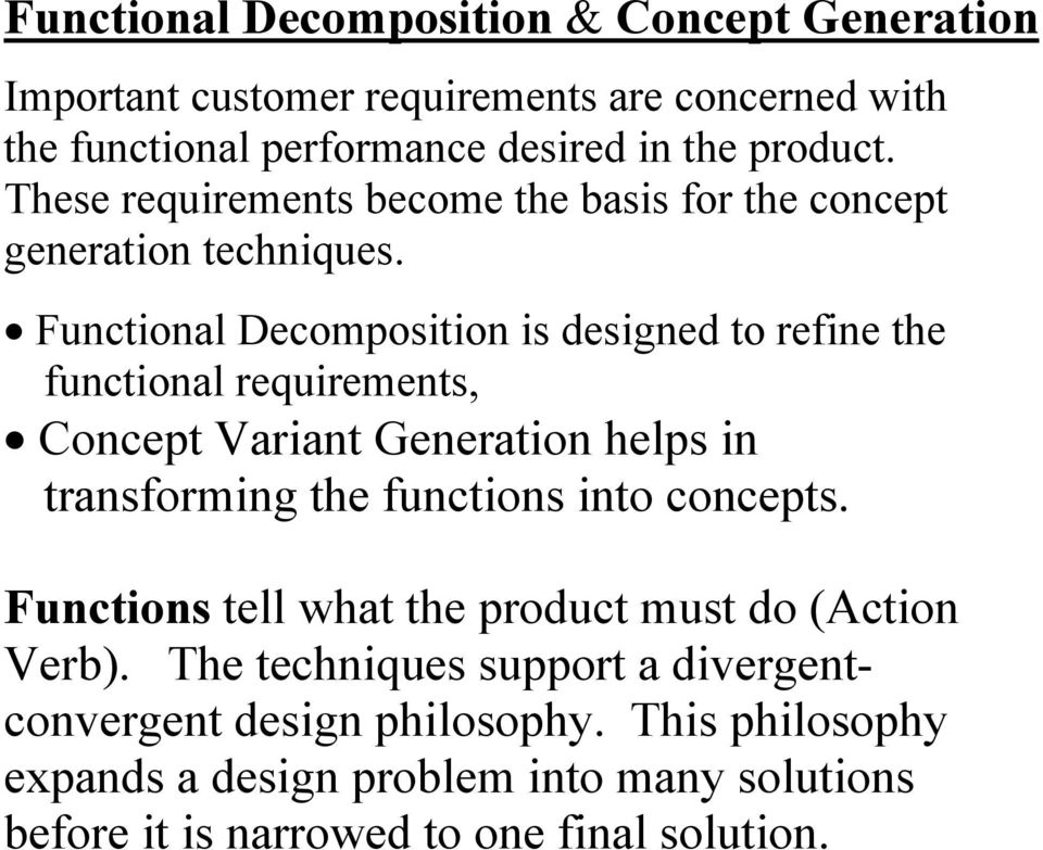 Functional Decomposition is designed to refine the functional requirements, Concept Variant Generation helps in transforming the functions into