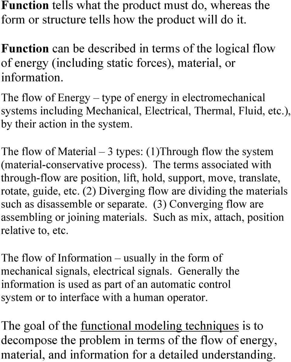The flow of Energy type of energy in electromechanical systems including Mechanical, Electrical, Thermal, Fluid, etc.), by their action in the system.