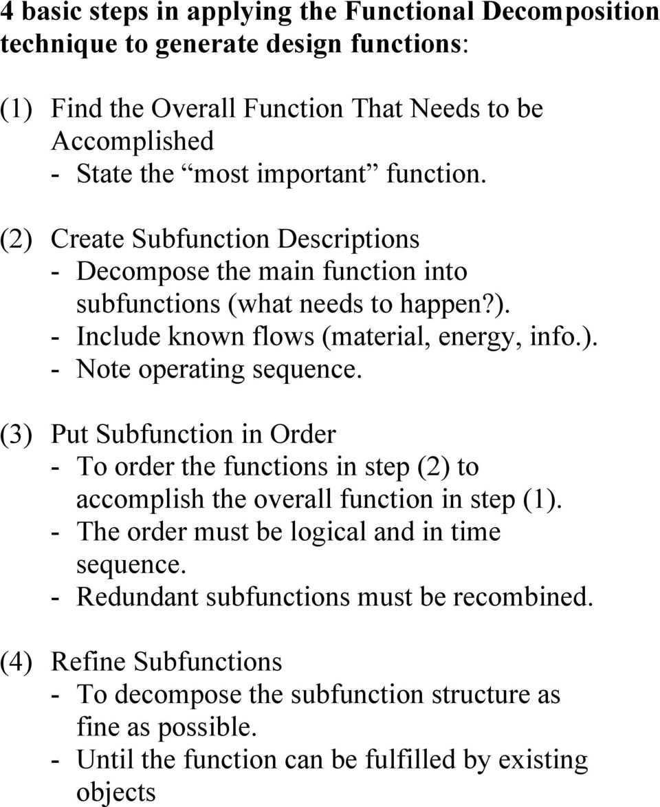 (3) Put Subfunction in Order - To order the functions in step (2) to accomplish the overall function in step (1). - The order must be logical and in time sequence.