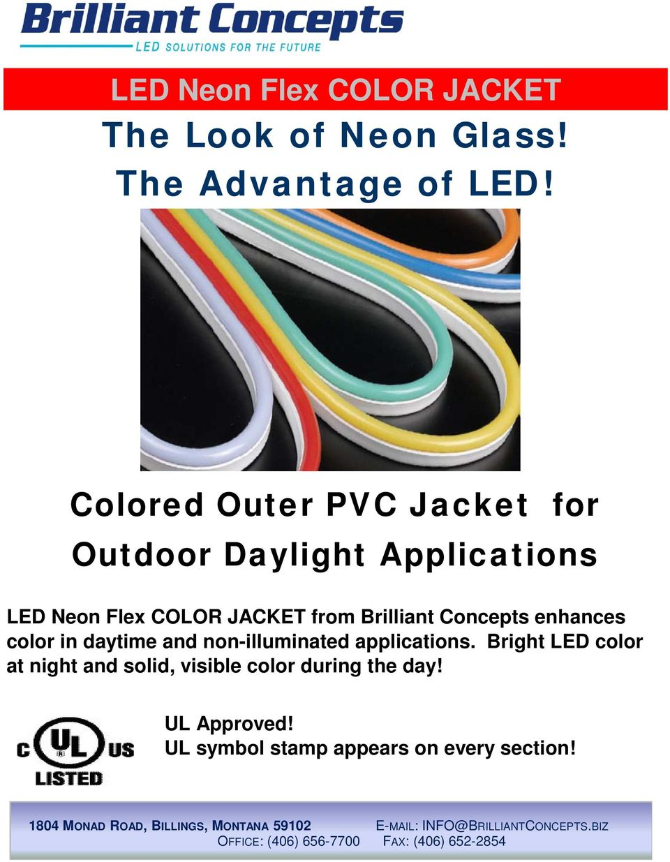Brilliant Concepts enhances color in daytime and non-illuminated applications.