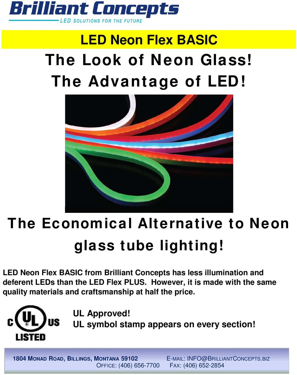 LED Neon Flex BASIC from Brilliant Concepts has less illumination and deferent LEDs than the
