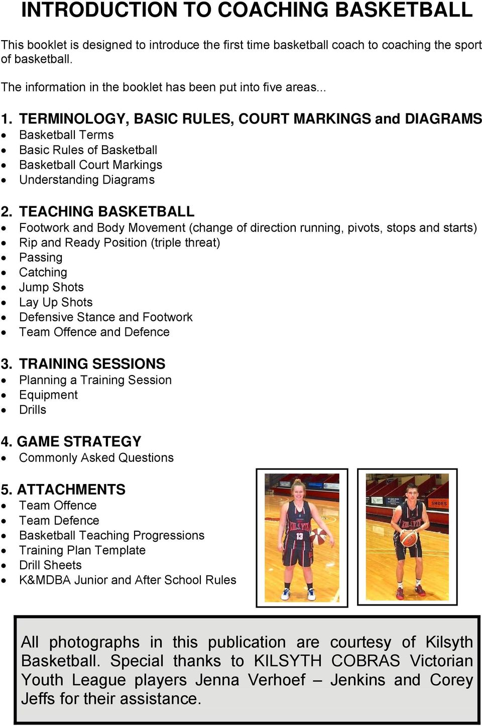 TERMINOLOGY, BASIC RULES, COURT MARKINGS and DIAGRAMS Basketball Terms Basic Rules of Basketball Basketball Court Markings Understanding Diagrams 2.