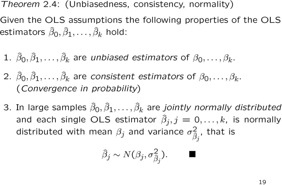 .., ˆβ k hold: 1. ˆβ 0, ˆβ 1,..., ˆβ k are unbiased estimators of β 0,..., β k. 2. ˆβ 0, ˆβ 1,..., ˆβ k are consistent estimators of β 0,.