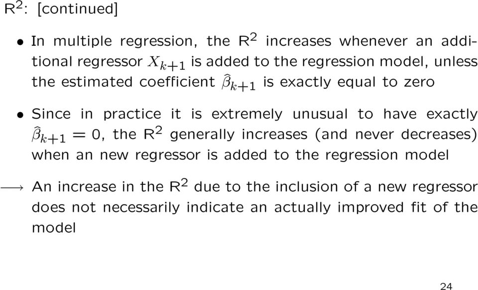 exactly ˆβ k+1 = 0, the R 2 generally increases (and never decreases) when an new regressor is added to the regression model