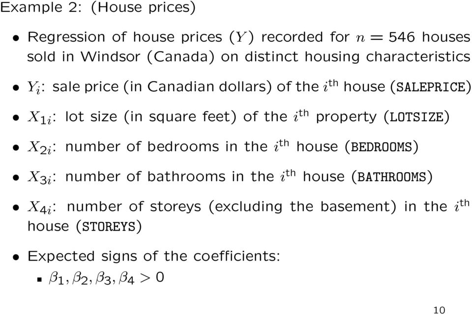 property (LOTSIZE) X 2i : number of bedrooms in the i th house (BEDROOMS) X 3i : number of bathrooms in the i th house (BATHROOMS) X