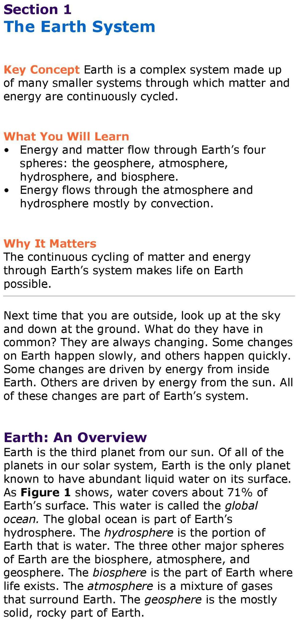 Energy flows through the atmosphere and hydrosphere mostly by convection. Why It Matters The continuous cycling of matter and energy through Earth s system makes life on Earth possible.