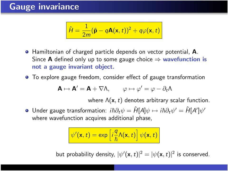 To explore gauge freedom, consider effect of gauge transformation A A = A + Λ, ϕ ϕ = ϕ t Λ where Λ(x, t) denotes arbitrary scalar