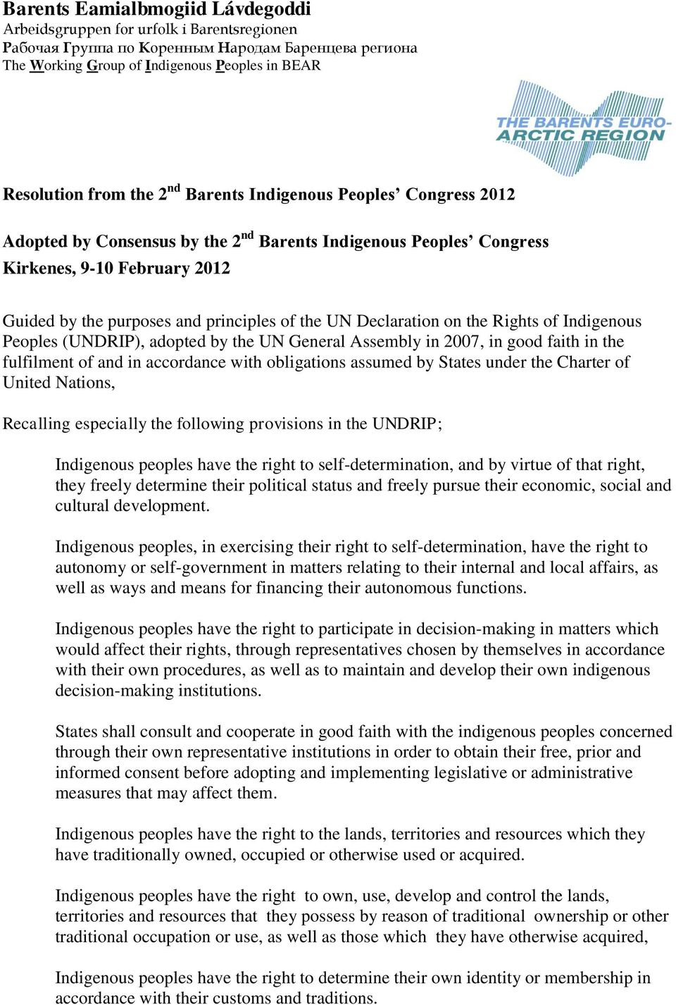 assumed by States under the Charter of United Nations, Recalling especially the following provisions in the UNDRIP; Indigenous peoples have the right to self-determination, and by virtue of that