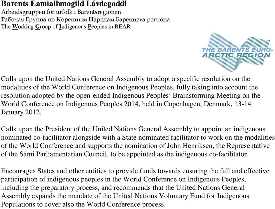 General Assembly to appoint an indigenous nominated co-facilitator alongside with a State nominated facilitator to work on the modalities of the World Conference and supports the nomination of John