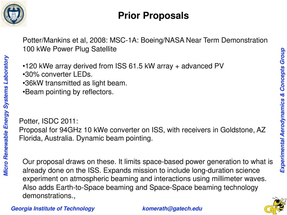 Potter, ISDC 2011: Proposal for 94GHz 10 kwe converter on ISS, with receivers in Goldstone, AZ Florida, Australia. Dynamic beam pointing. Our proposal draws on these.